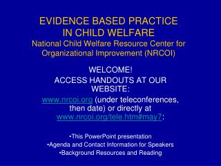 EVIDENCE BASED PRACTICE  IN CHILD WELFARE National Child Welfare Resource Center for Organizational Improvement NRCOI