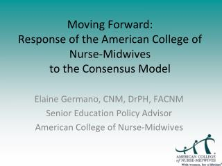 Moving Forward:  Response of the American College of Nurse-Midwives  to the Consensus Model