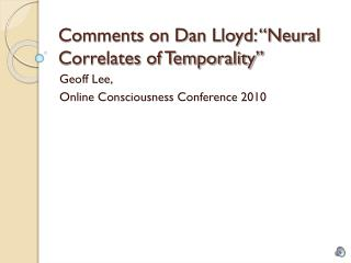 """Comments on Dan Lloyd: """"Neural Correlates of Temporality"""""""