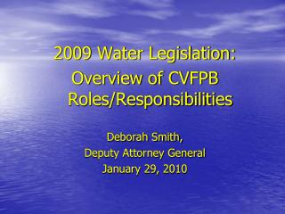 2009 Water Legislation: Overview of  CVFPB  Roles/Responsibilities Deborah Smith,