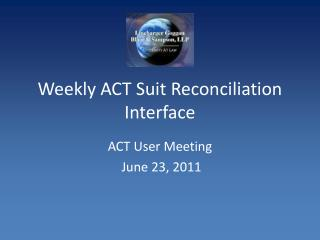 Weekly ACT Suit Reconciliation Interface