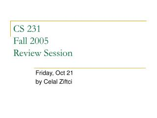 CS 231 Fall 2005 Review Session