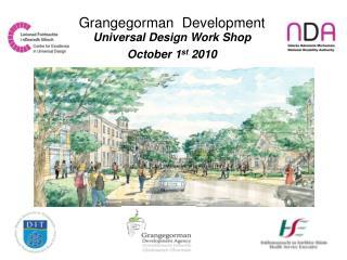 Grangegorman  Development Universal Design Work Shop October 1 st  2010