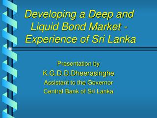 Developing a Deep and Liquid Bond Market -  Experience of Sri Lanka