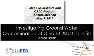 Investigating Ground Water Contamination at Ohio's C&DD Landfills  Aaron Shear