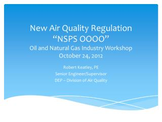 "New Air Quality Regulation ""NSPS OOOO"" Oil and Natural Gas Industry  Workshop October 24, 2012"