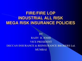 FIRE/FIRE LOP INDUSTRIAL ALL RISK  MEGA RISK INSURANCE POLICIES