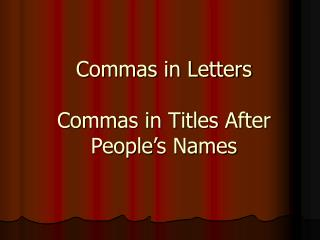 Commas in Letters Commas in Titles After People's Names