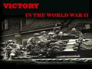 VICTORY                     IN THE WORLD WAR II