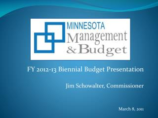 FY 2012-13 Biennial Budget Presentation Jim Schowalter, Commissioner March 8, 2011