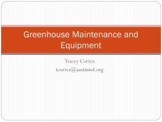 Greenhouse Maintenance and Equipment