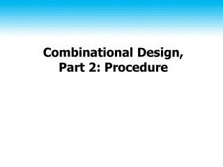 Combinational Design, Part 2: Procedure