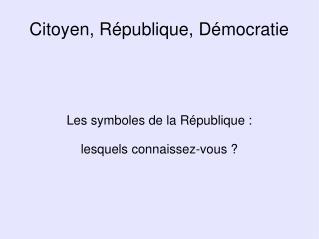 Citoyen, R�publique, D�mocratie