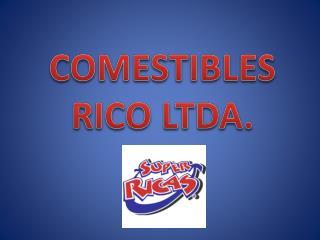 COMESTIBLES RICO LTDA.