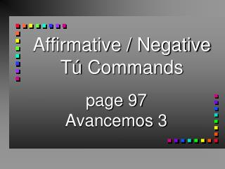 Affirmative / Negative  T�  Commands