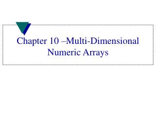 Chapter 10 –Multi-Dimensional Numeric Arrays