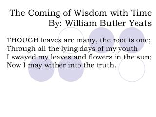 The Coming of Wisdom with Time By: William Butler Yeats