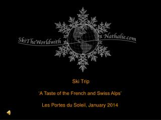 Ski Trip �A Taste of the French and Swiss Alps� Les Portes du Soleil, January 2014