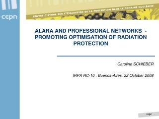 ALARA AND PROFESSIONAL NETWORKS  - PROMOTING OPTIMISATION OF RADIATION PROTECTION