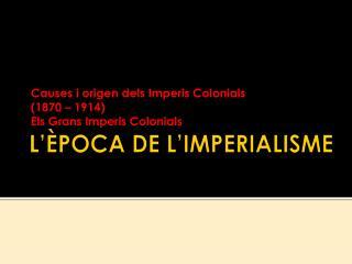 L'ÈPOCA DE  L'IMPERIALISME