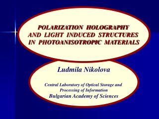 Ludmila Nikolova  Central Laboratory of Optical Storage and  Processing of Information Bulgarian Academy of Sciences