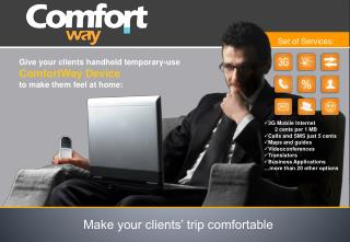 Give your clients handheld temporary-use  ComfortWay Device  to make them feel at home: