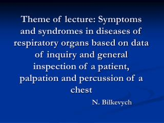 The most typical complaints of the patient with respiratory pathology dyspnoea,  cough,