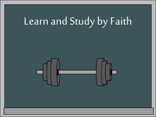 Learn and Study by Faith