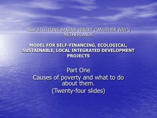 Part One Causes of poverty and what to do about them. (Twenty-four slides)