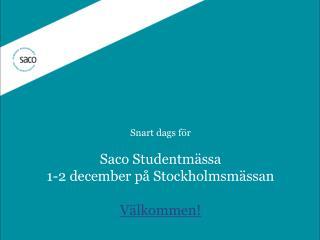 Snart dags för  Saco Studentmässa 1-2 december på Stockholmsmässan Välkommen!