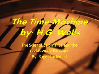 The Time Machine by: H.G. Wells