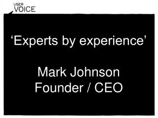 'Experts by experience' Mark Johnson Founder / CEO