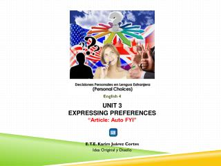 "English  4 UNIT 3 EXPRESSING PREFERENCES ""Article: Auto FYI"" E.T.E . Karim Juárez Cortes"