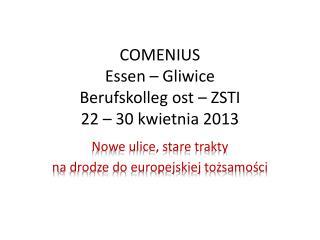 COMENIUS Essen � Gliwice Berufskolleg ost  � ZSTI 22 � 30 kwietnia 2013