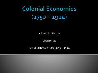 Colonial Economies (1750 – 1914)