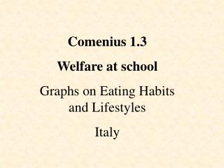 Comenius 1.3 Welfare at school Graphs on Eating Habits and Lifestyles Italy