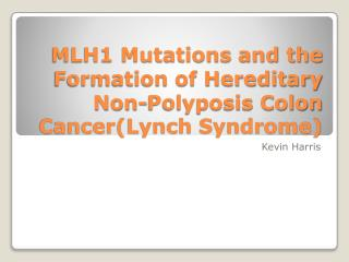 MLH1 Mutations and the Formation of Hereditary Non-Polyposis Colon Cancer(Lynch Syndrome)