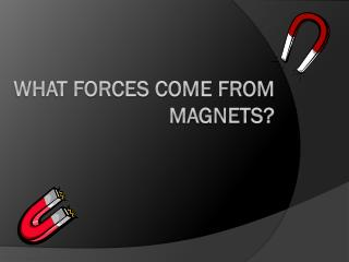 What forces come from Magnets?