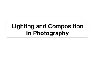 Lighting and Composition in Photography