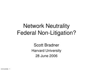 Network Neutrality Federal Non-Litigation?