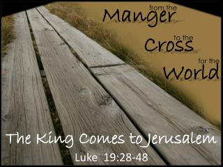 The King Comes to Jerusalem Luke   19:28-48