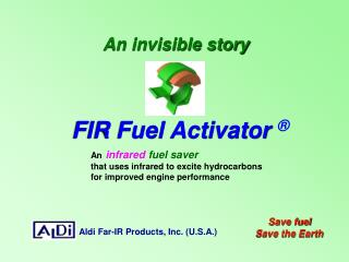 An infrared  fuel saver that uses infrared to excite hydrocarbons for improved engine performance