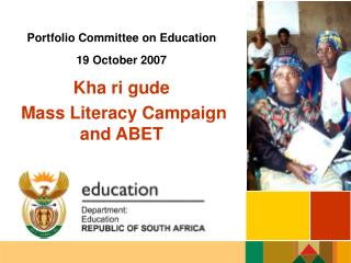 Portfolio Committee on Education 19 October 2007 Kha ri gude  Mass Literacy Campaign and ABET
