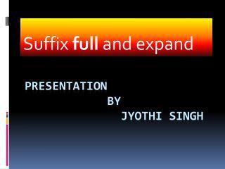 Presentation            by              jyothi singh