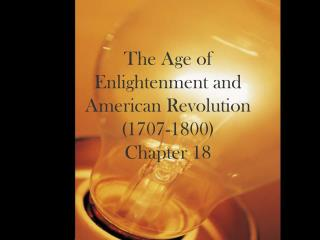 The Age of Enlightenment and American Revolution  (1707-1800) Chapter 18
