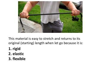 1. rigid 2. elastic 3. flexible