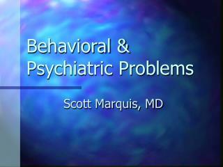 Behavioral & Psychiatric Problems