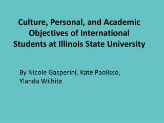 Culture, Personal, and Academic Objectives of International Students at Illinois State University