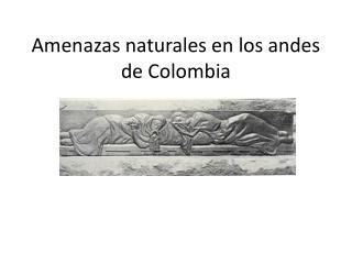 Amenazas naturales en los andes de Colombia