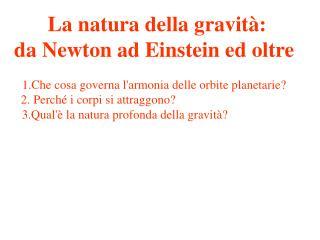 La natura della gravità:  da Newton ad Einstein ed oltre